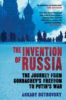 The Invention of Russia Arkady Ostrovsky
