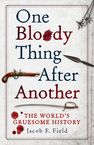 One Bloody Thing After Another Jacob F.Field