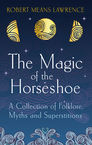 The Magic of the Horseshoe Robert Means Lawrence