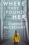 Where They Found Her Kimberly McCreight